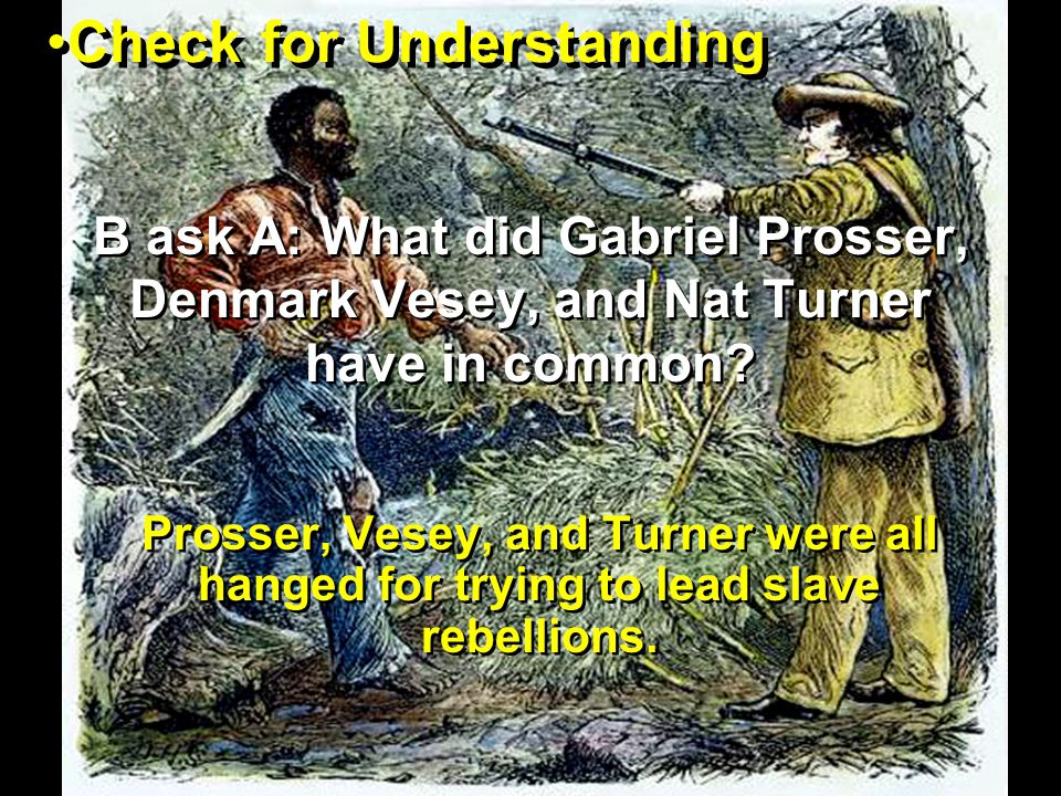 B ask A: What did Gabriel Prosser, Denmark Vesey, and Nat Turner have in common.