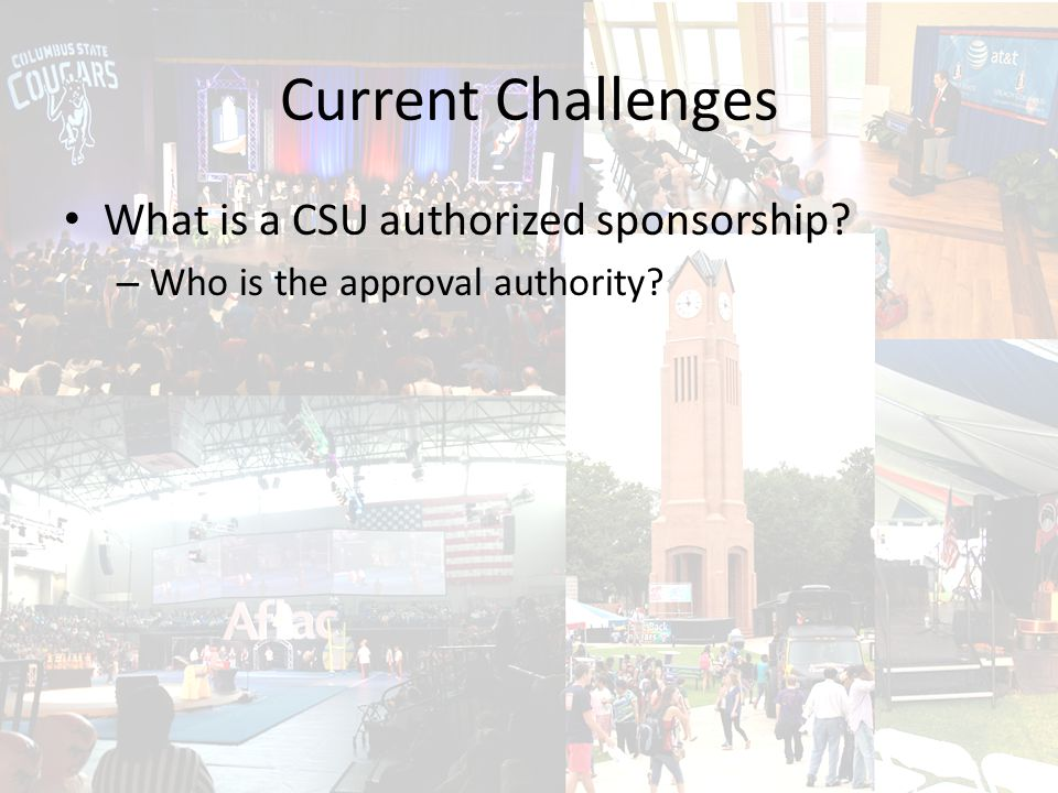 Current Challenges What is a CSU authorized sponsorship – Who is the approval authority