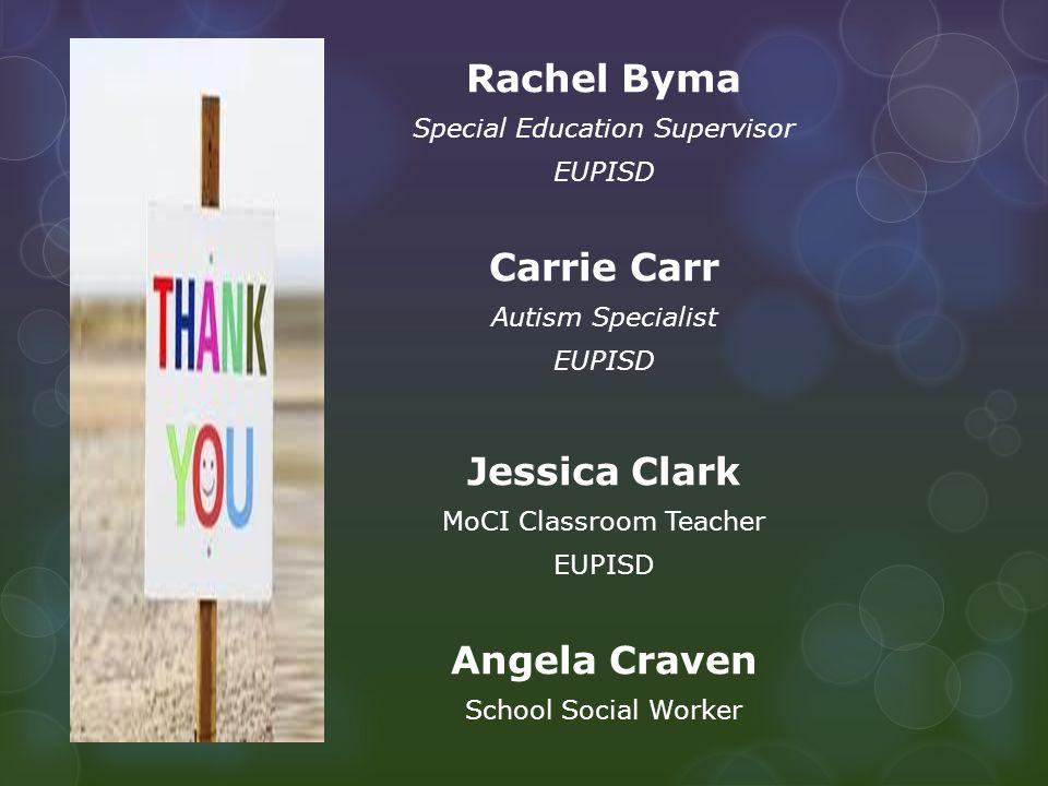 Rachel Byma Special Education Supervisor EUPISD Carrie Carr Autism Specialist EUPISD Jessica Clark MoCI Classroom Teacher EUPISD Angela Craven School Social Worker