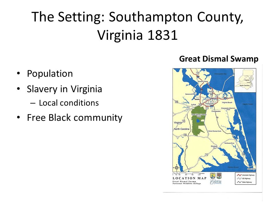 The Setting: Southampton County, Virginia 1831 Population Slavery in Virginia – Local conditions Free Black community Great Dismal Swamp