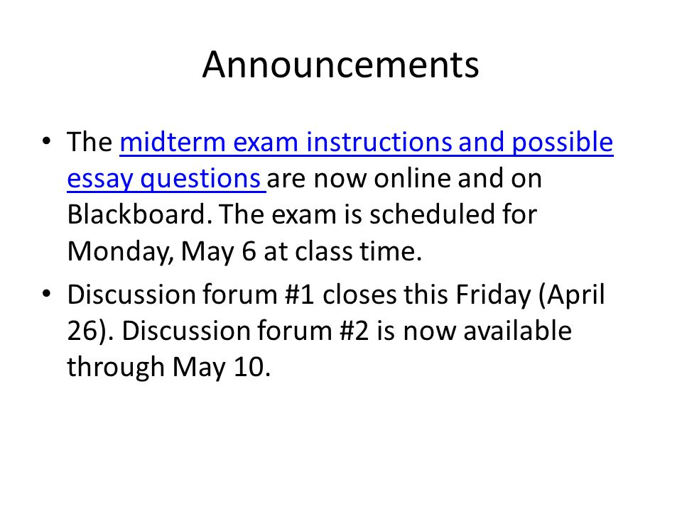 Announcements The midterm exam instructions and possible essay questions are now online and on Blackboard.