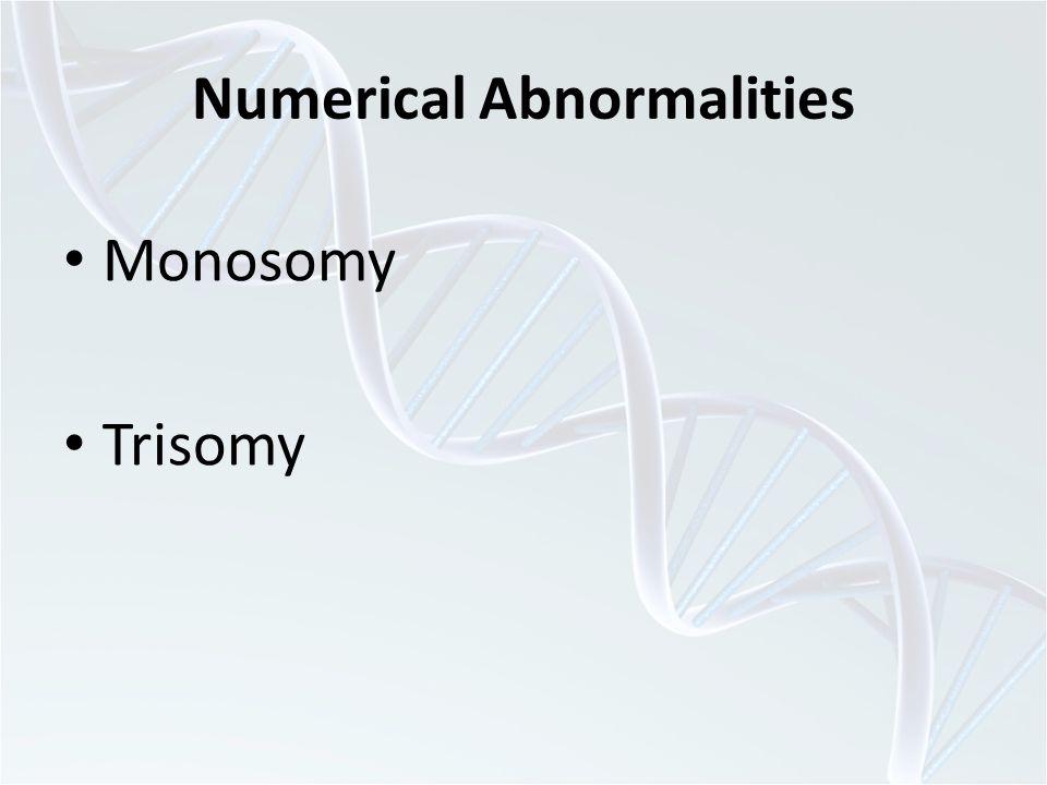 Numerical Abnormalities Monosomy Trisomy