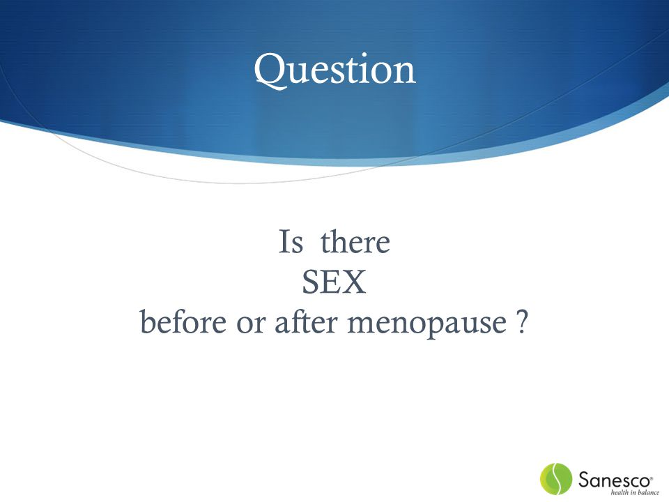 Question Is there SEX before or after menopause