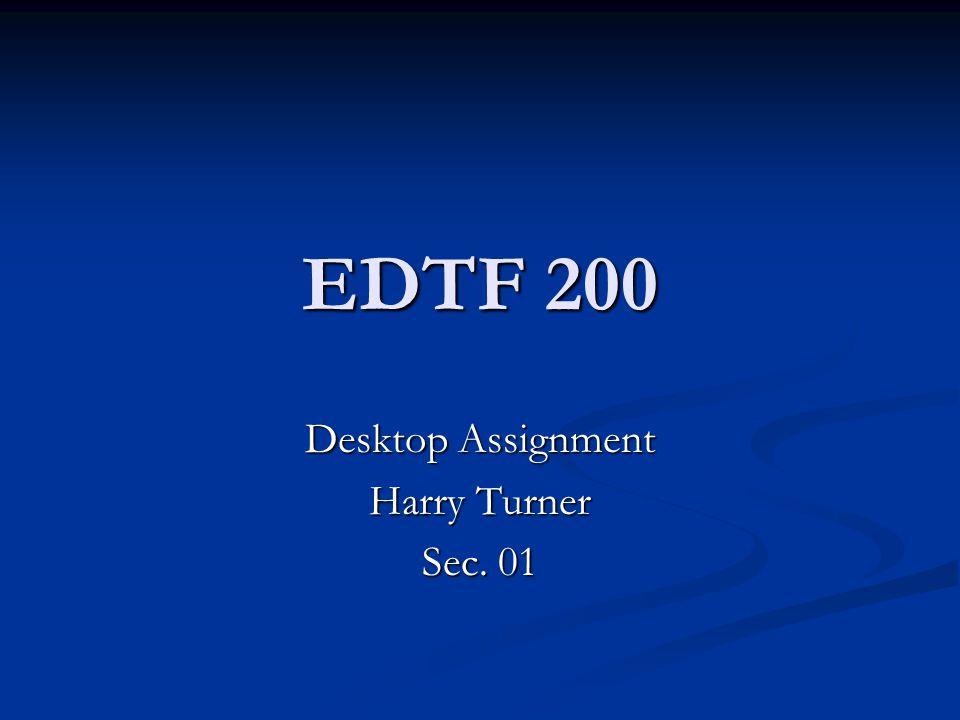 EDTF 200 Desktop Assignment Harry Turner Sec. 01