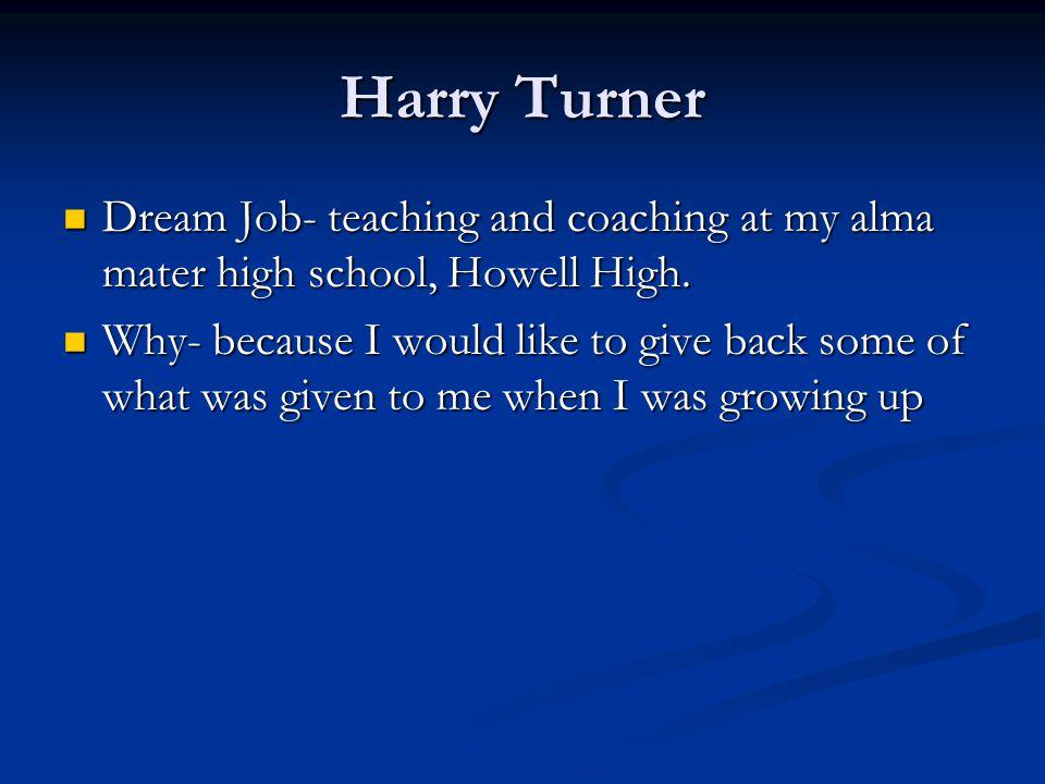 Harry Turner Dream Job- teaching and coaching at my alma mater high school, Howell High.