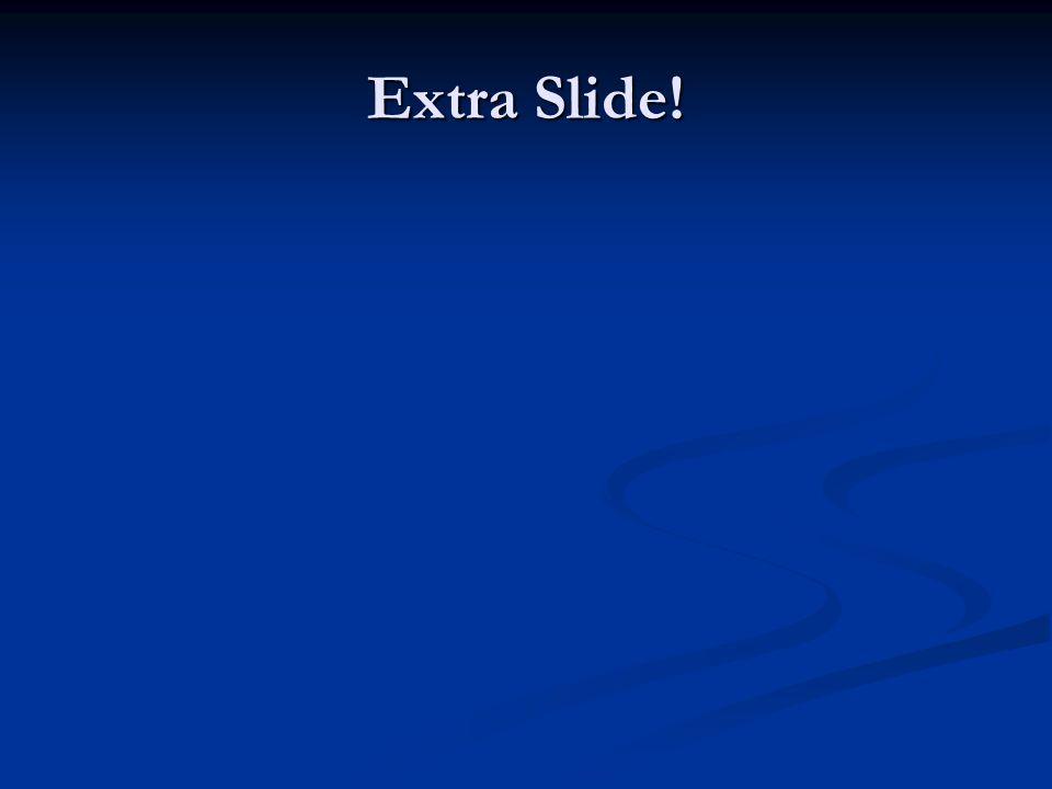 Extra Slide!