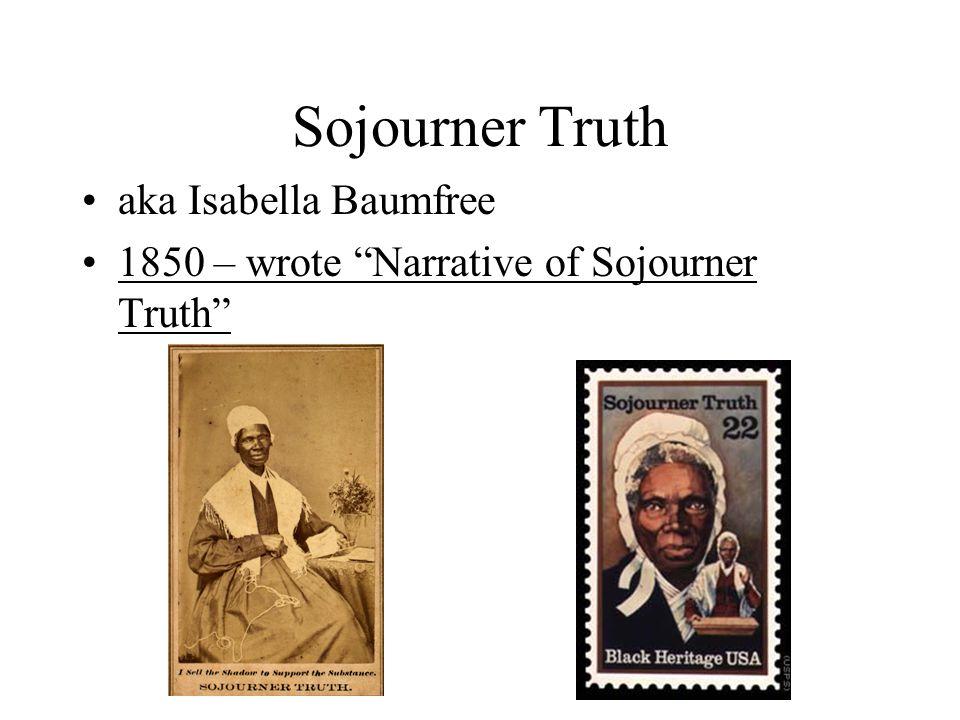 Sojourner Truth aka Isabella Baumfree 1850 – wrote Narrative of Sojourner Truth