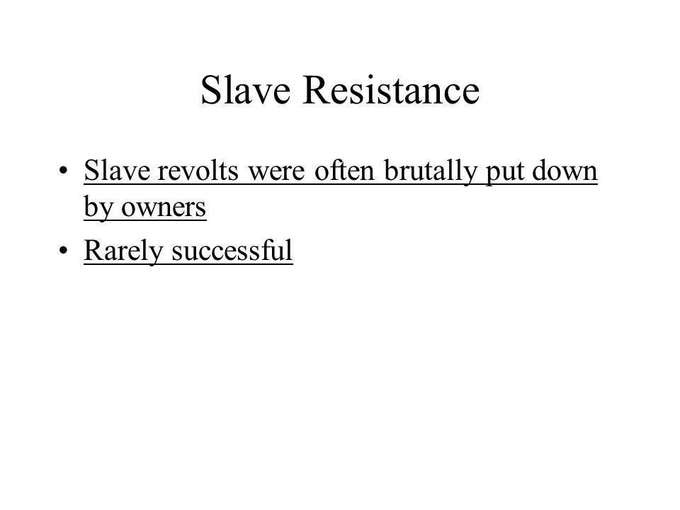 Slave Resistance Slave revolts were often brutally put down by owners Rarely successful