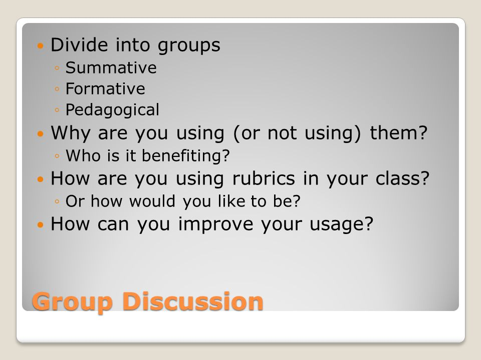 Group Discussion Divide into groups ◦Summative ◦Formative ◦Pedagogical Why are you using (or not using) them? ◦Who is it benefiting? How are you using