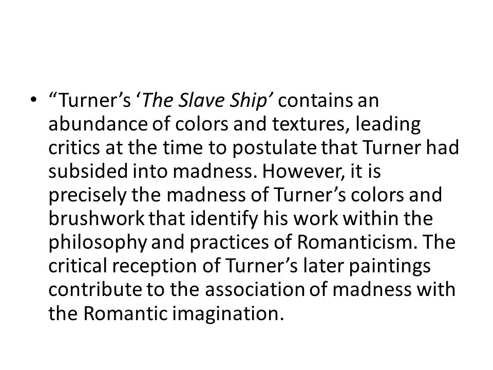 """""""Turner's 'The Slave Ship' contains an abundance of colors and textures, leading critics at the time to postulate that Turner had subsided into madnes"""
