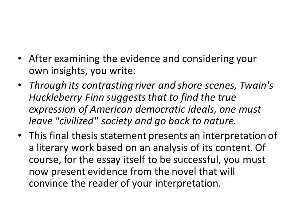 After examining the evidence and considering your own insights, you write: Through its contrasting river and shore scenes, Twain's Huckleberry Finn su