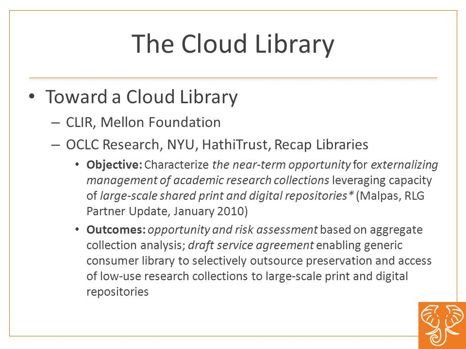 The Cloud Library Toward a Cloud Library – CLIR, Mellon Foundation – OCLC Research, NYU, HathiTrust, Recap Libraries Objective: Characterize the near-