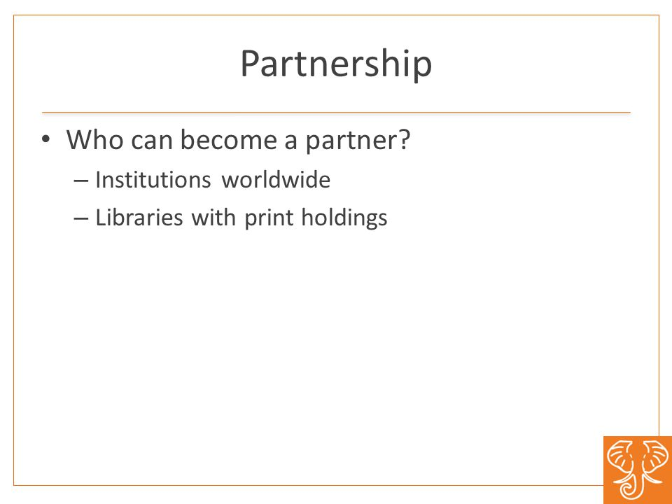 Partnership Who can become a partner? – Institutions worldwide – Libraries with print holdings