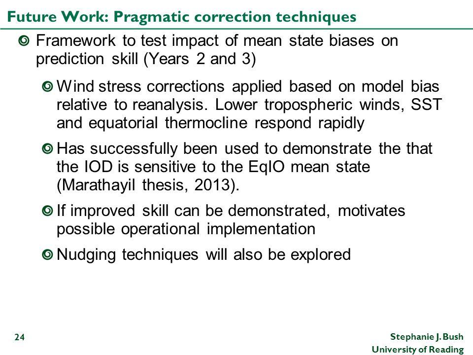 Stephanie J. Bush University of Reading Future Work: Pragmatic correction techniques 24 Framework to test impact of mean state biases on prediction sk