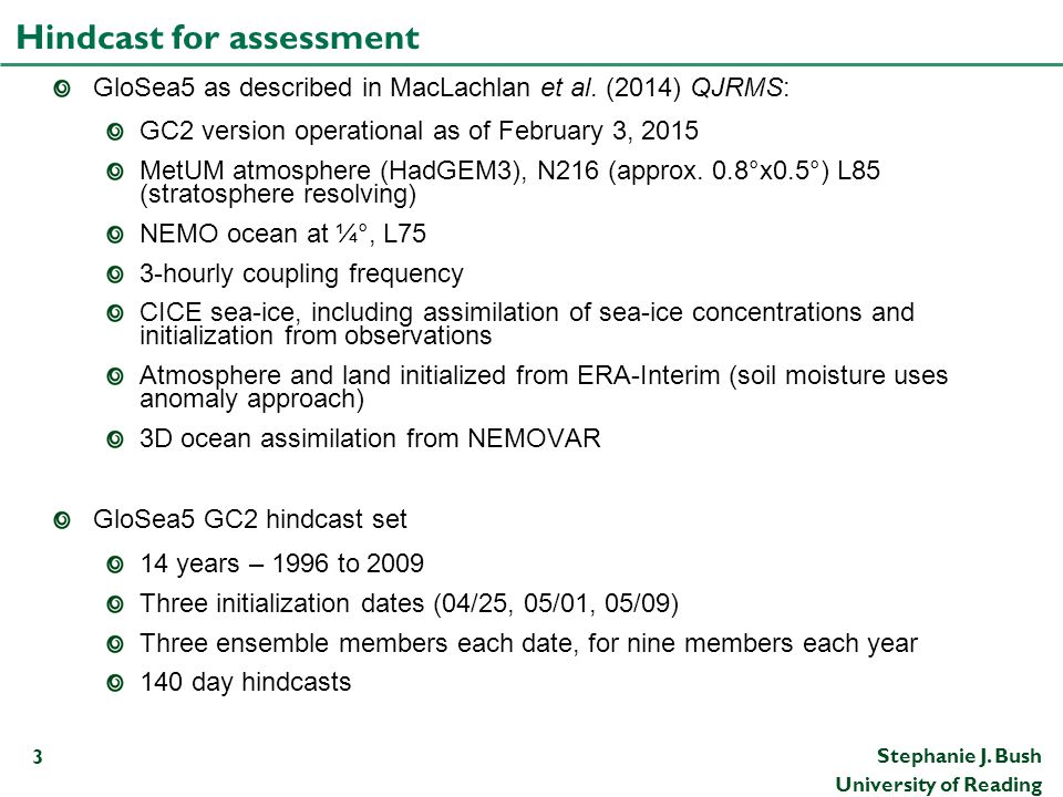 Stephanie J. Bush University of Reading Hindcast for assessment GloSea5 as described in MacLachlan et al. (2014) QJRMS: GC2 version operational as of