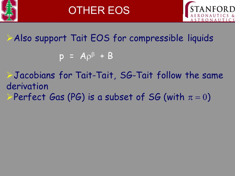  Jacobians for Tait-Tait, SG-Tait follow the same derivation OTHER EOS  Perfect Gas (PG) is a subset of SG (with  )  Also support Tait EOS for compressible liquids p = A   + B