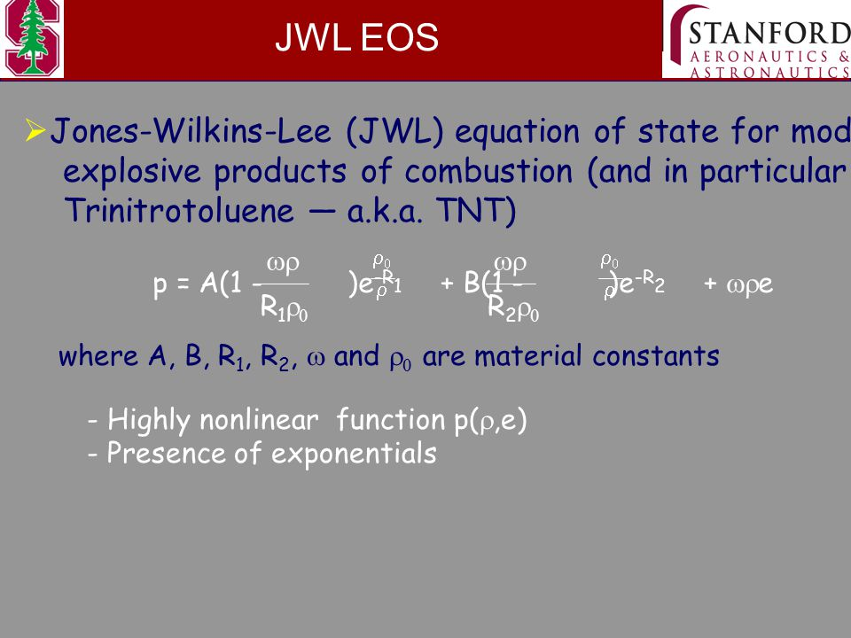 JWL EOS  Jones-Wilkins-Lee (JWL) equation of state for modeling explosive products of combustion (and in particular Trinitrotoluene — a.k.a.