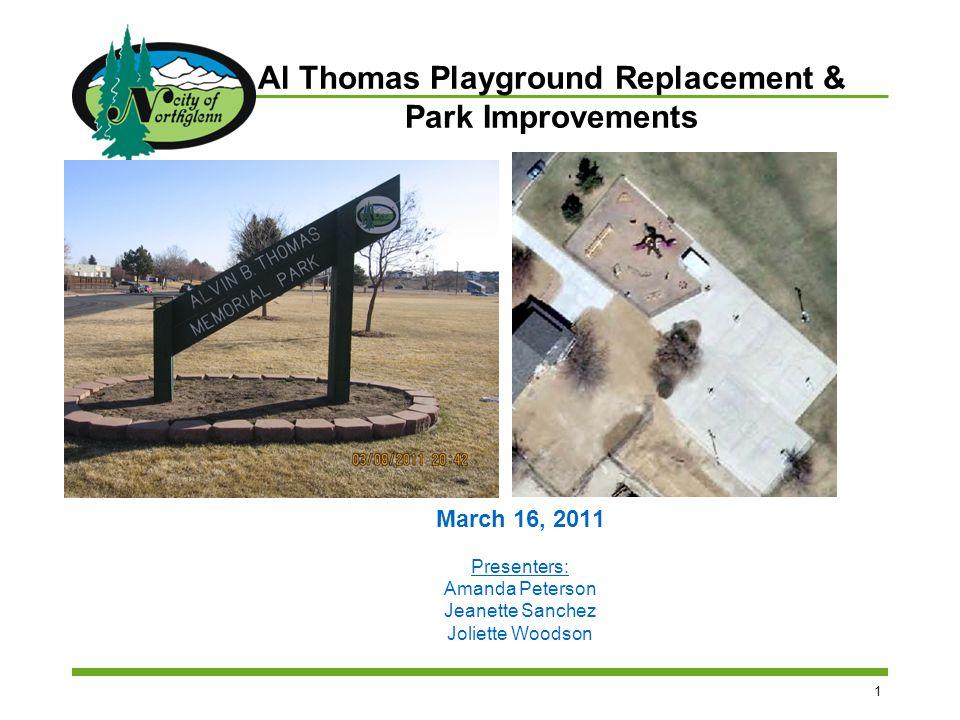 1 Al Thomas Playground Replacement & Park Improvements March 16, 2011 Presenters: Amanda Peterson Jeanette Sanchez Joliette Woodson