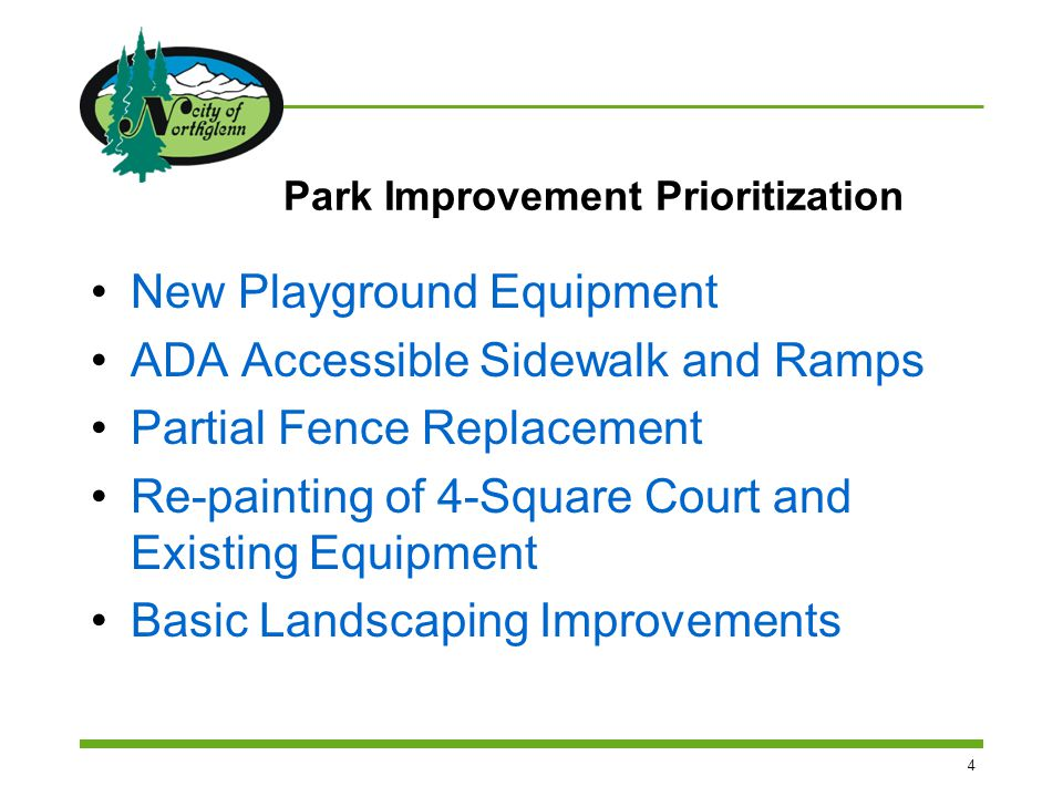 4 Park Improvement Prioritization New Playground Equipment ADA Accessible Sidewalk and Ramps Partial Fence Replacement Re-painting of 4-Square Court and Existing Equipment Basic Landscaping Improvements