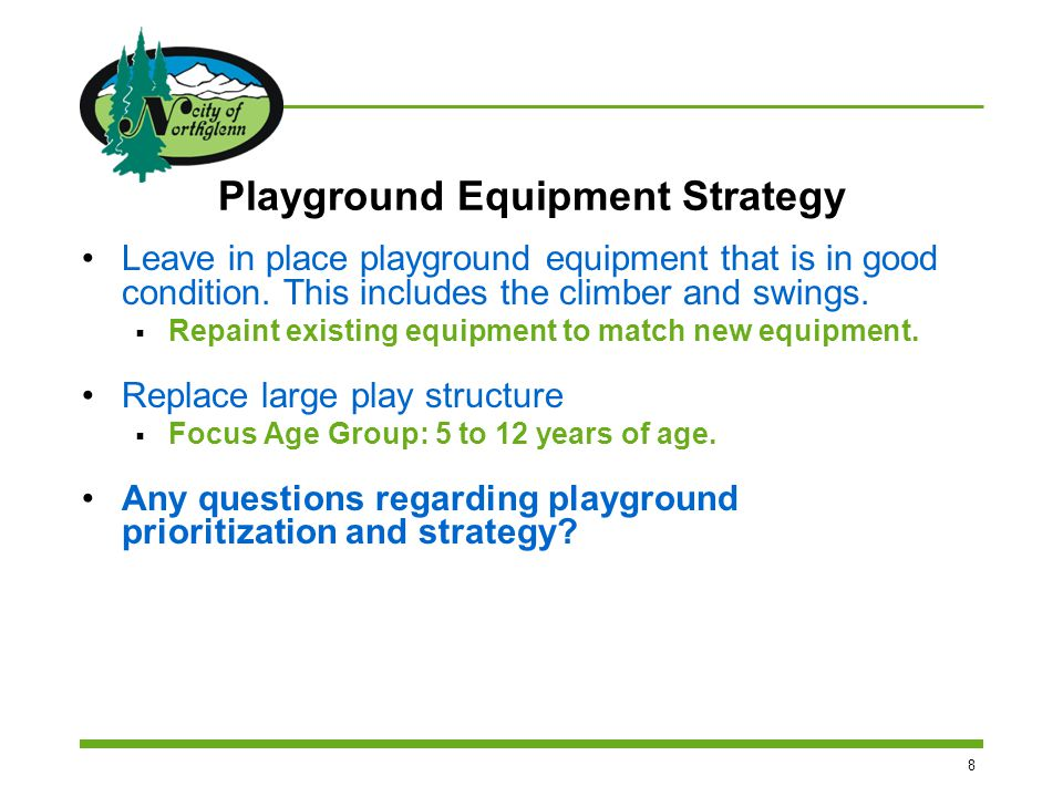 8 Playground Equipment Strategy Leave in place playground equipment that is in good condition.