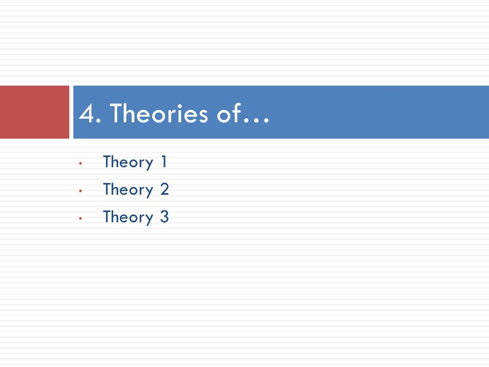 Theory 1 Theory 2 Theory 3 4. Theories of…