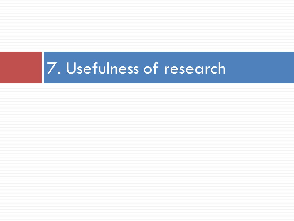 7. Usefulness of research