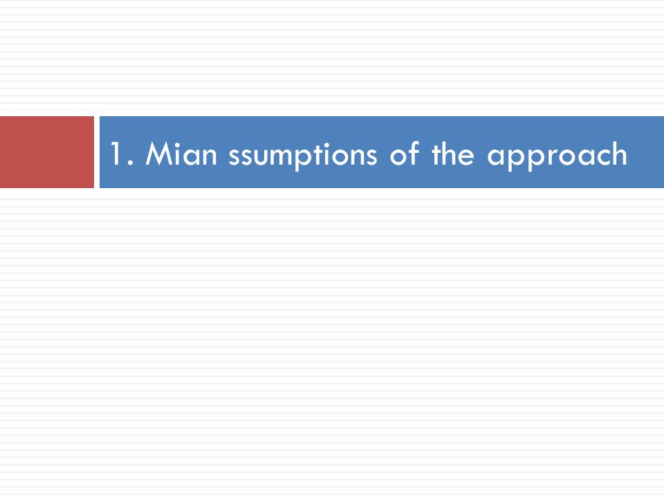 1. Mian ssumptions of the approach