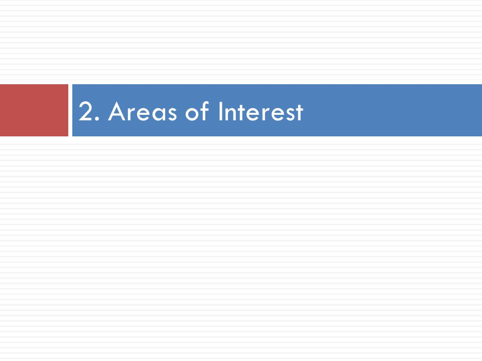 2. Areas of Interest
