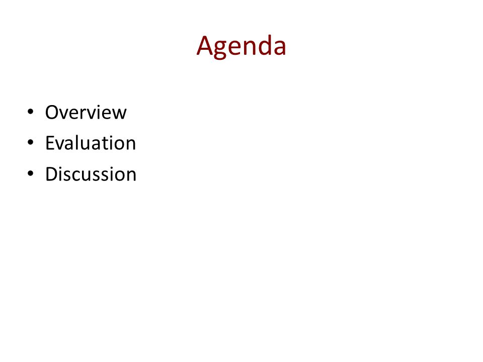 Agenda Overview Evaluation Discussion