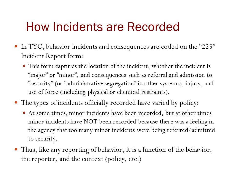 "How Incidents are Recorded In TYC, behavior incidents and consequences are coded on the ""225"" Incident Report form: This form captures the location of"