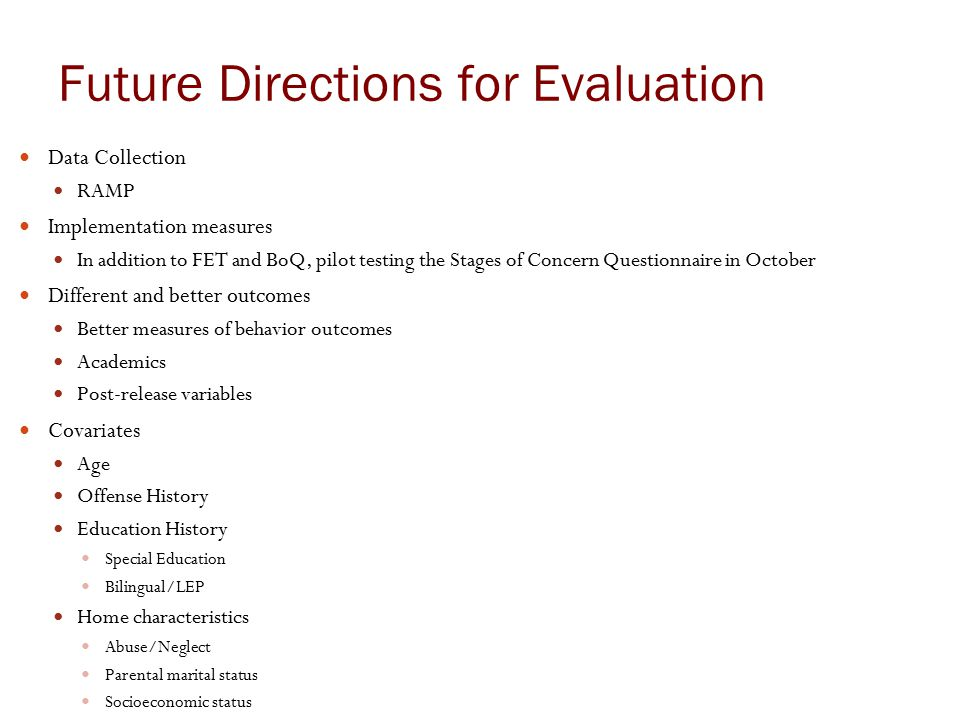Future Directions for Evaluation Data Collection RAMP Implementation measures In addition to FET and BoQ, pilot testing the Stages of Concern Question