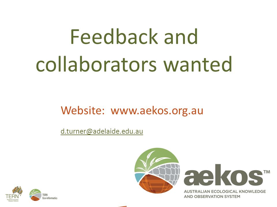 Feedback and collaborators wanted Website: www.aekos.org.au d.turner@adelaide.edu.au