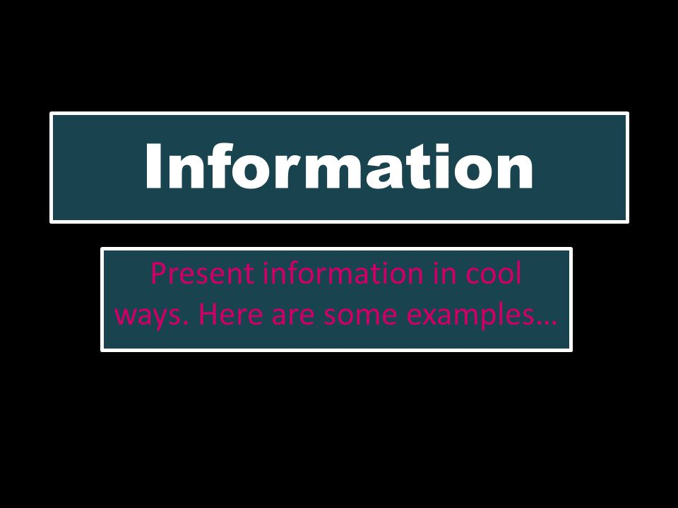 Information Present information in cool ways. Here are some examples…