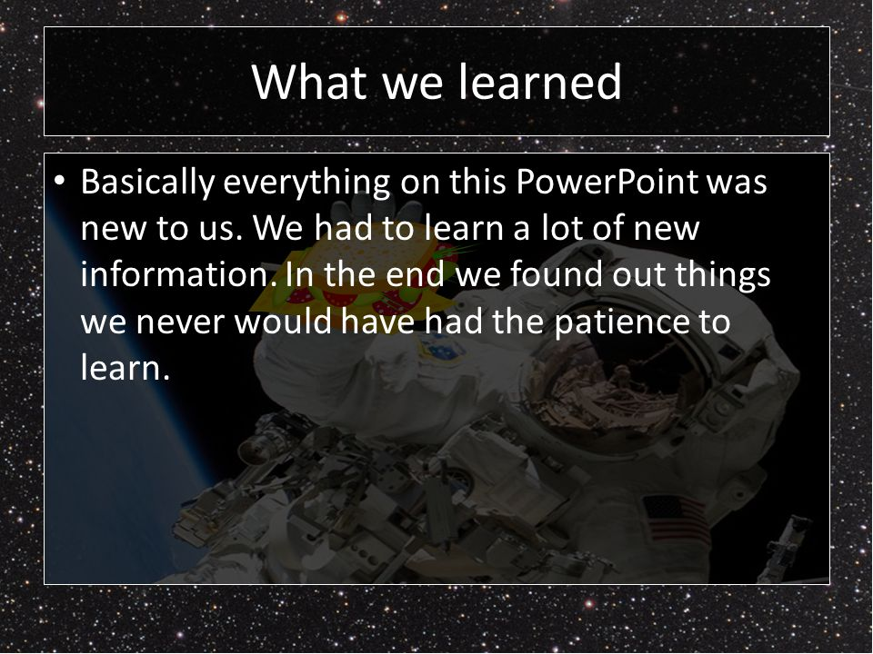 What we learned Basically everything on this PowerPoint was new to us.