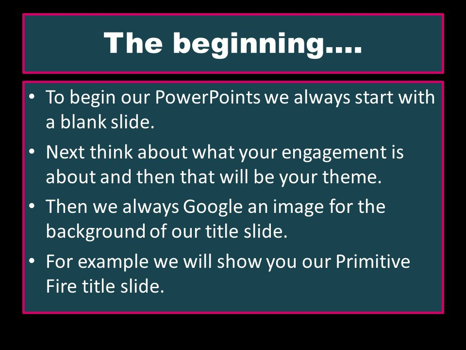 The beginning…. To begin our PowerPoints we always start with a blank slide.