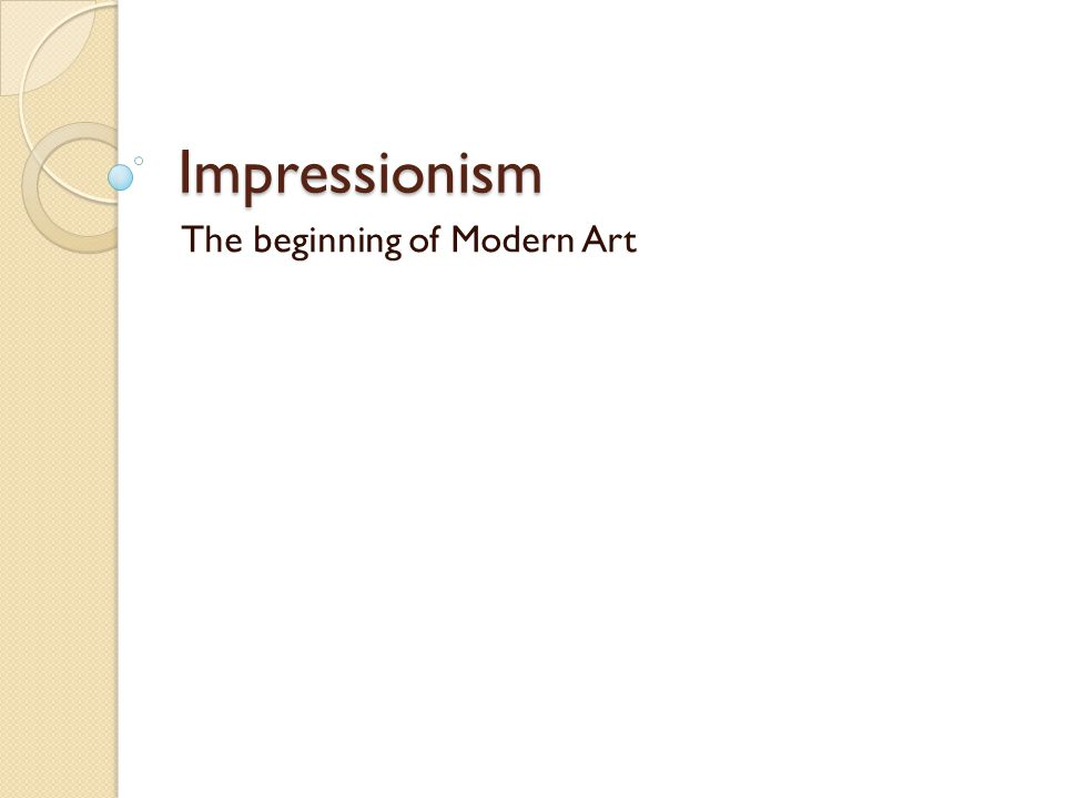 Objectives Understand the goals of the Impressionists Identify the addition of pastel as a new art medium Indentify major outside influences on Impressionist artists Name the notable impressionist artists and describe some of their works Place impressionism on a timeline