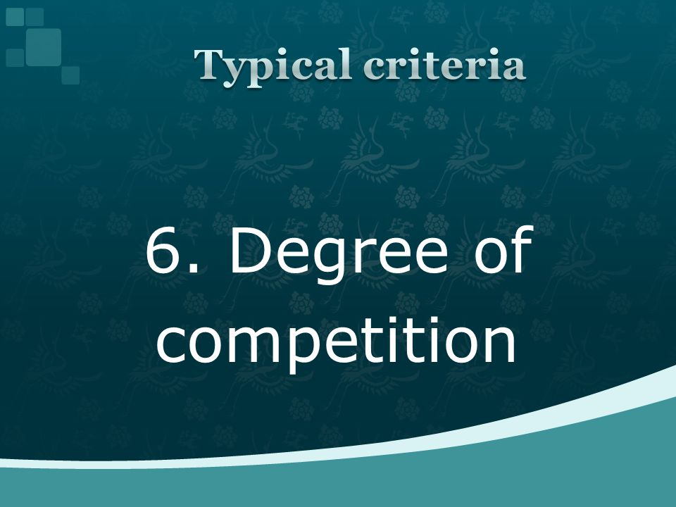 6. Degree of competition