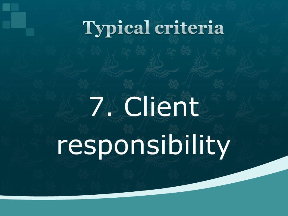 7. Client responsibility