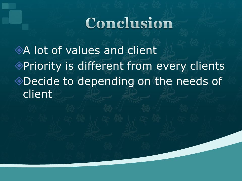  A lot of values and client  Priority is different from every clients  Decide to depending on the needs of client