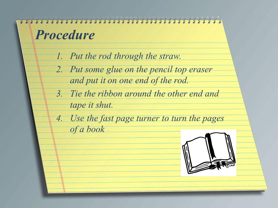 Procedure 1.Put the rod through the straw.