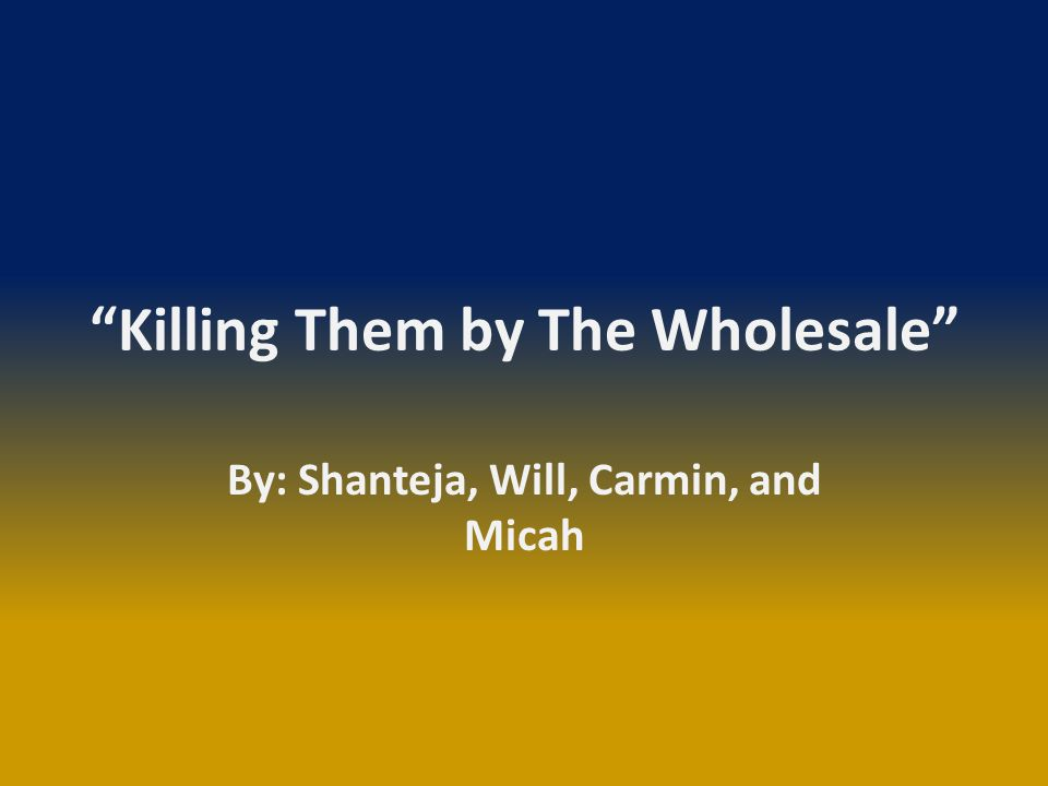 Killing Them by The Wholesale By: Shanteja, Will, Carmin, and Micah