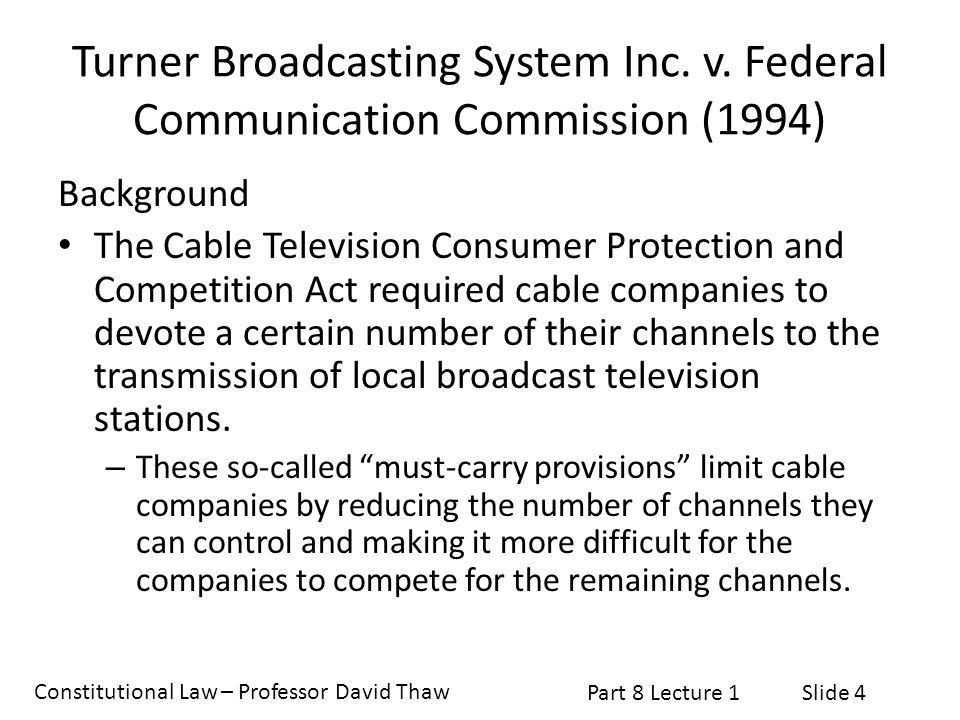 Constitutional Law – Professor David Thaw Part 8 Lecture 1Slide 5 Turner Broadcasting System v.