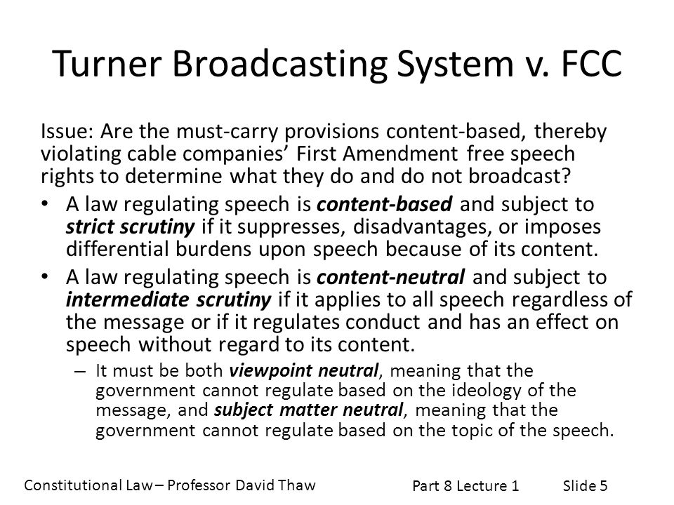 Constitutional Law – Professor David Thaw Part 8 Lecture 1Slide 6 Turner Broadcasting System v.