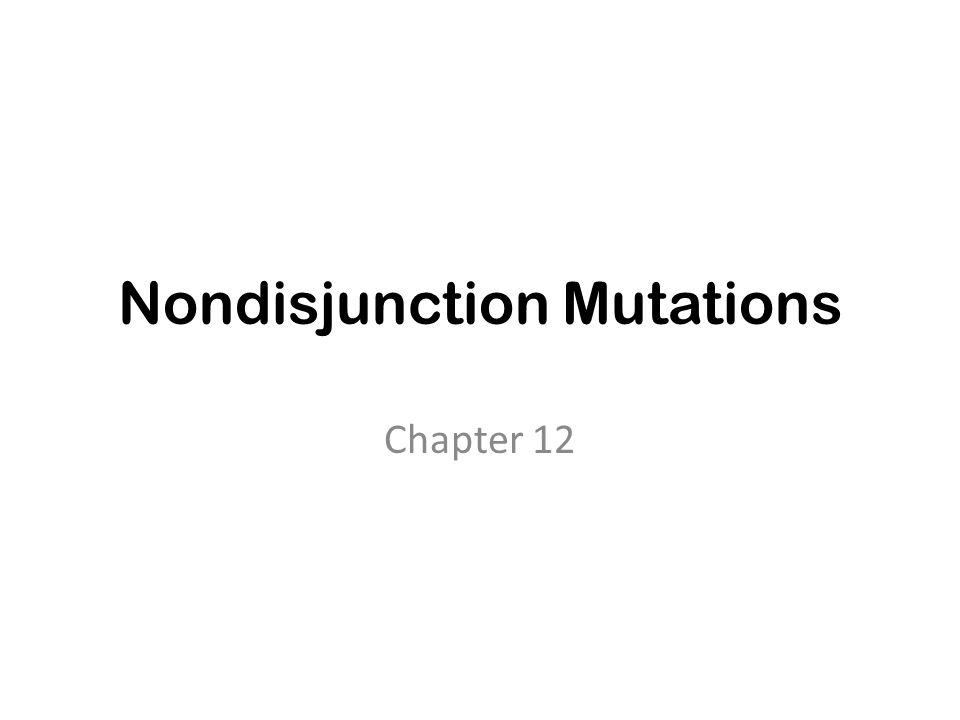 Nondisjunction Mutations Chapter 12