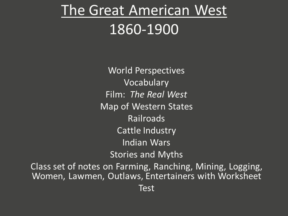 Make associations with… Homestead Act… Cowboys… Cattle Industry… Native Americans… Railroads…