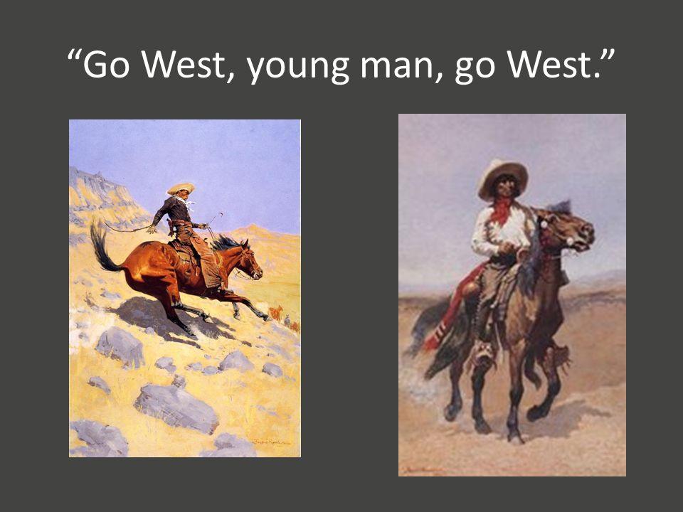 Go West, young man, go West.