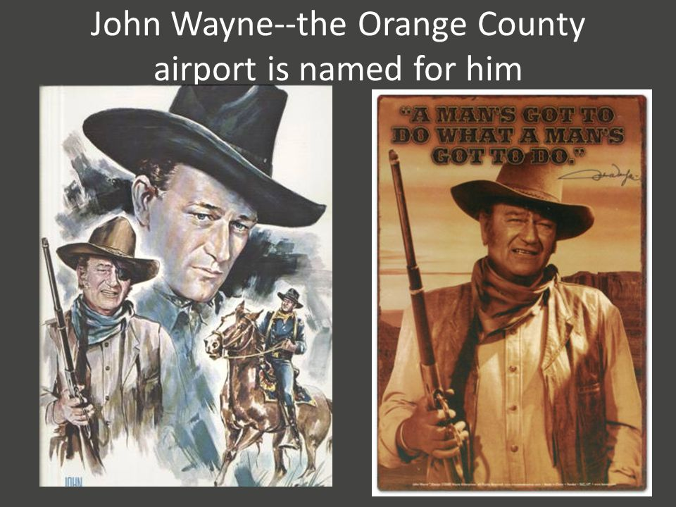 John Wayne--the Orange County airport is named for him