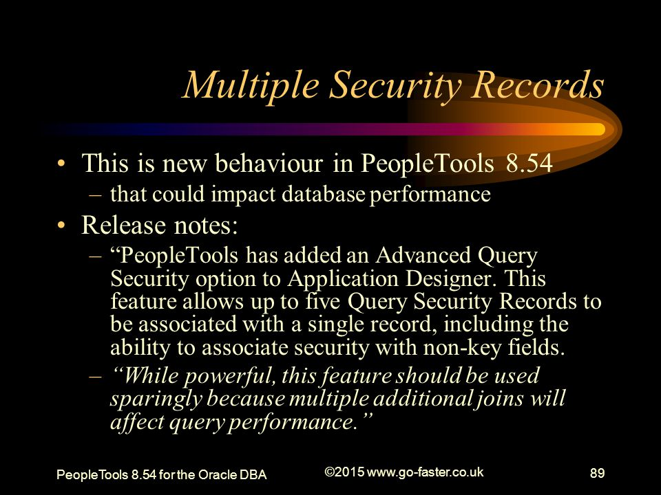 """Multiple Security Records This is new behaviour in PeopleTools 8.54 –that could impact database performance Release notes: –""""PeopleTools has added an"""