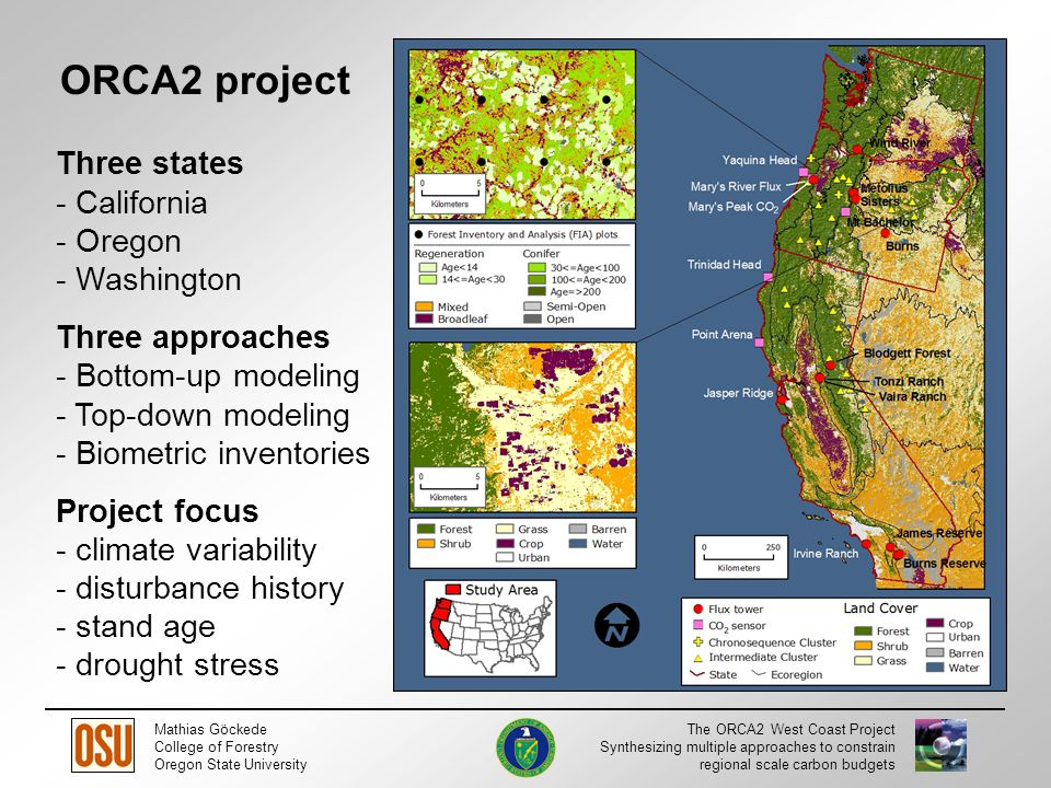 Mathias Göckede College of Forestry Oregon State University The ORCA2 West Coast Project Synthesizing multiple approaches to constrain regional scale