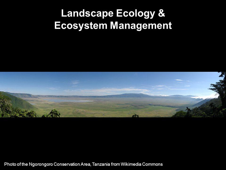 Landscape Ecology & Ecosystem Management Photo of the Ngorongoro Conservation Area, Tanzania from Wikimedia Commons